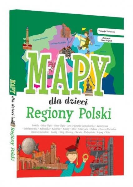 Regiony Polski Mapy dla dzieci - Patrycja Zarawska | okładka