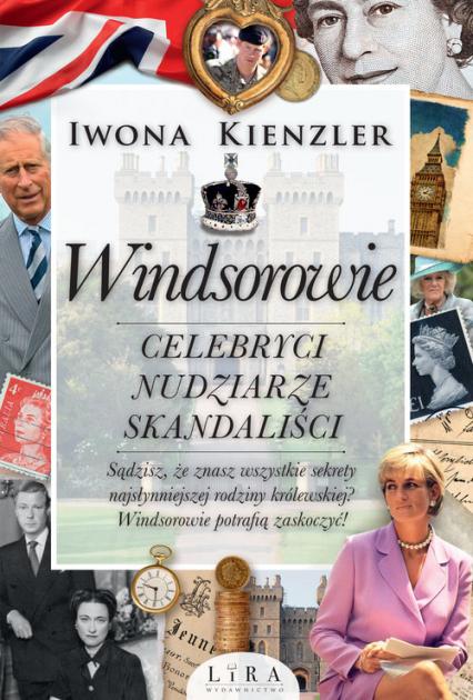 Windsorowie Celebryci nudziarze skandaliści - Iwona Kienzler | okładka