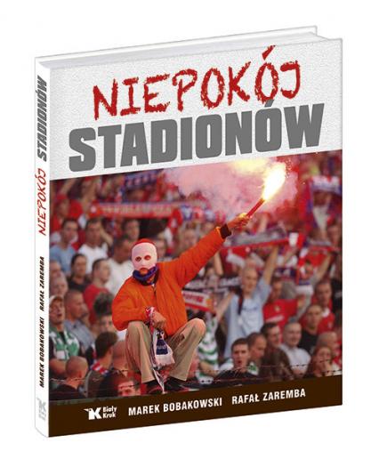 Niepokój stadionów - Bobakowski Marek, Zaremba Rafał | okładka