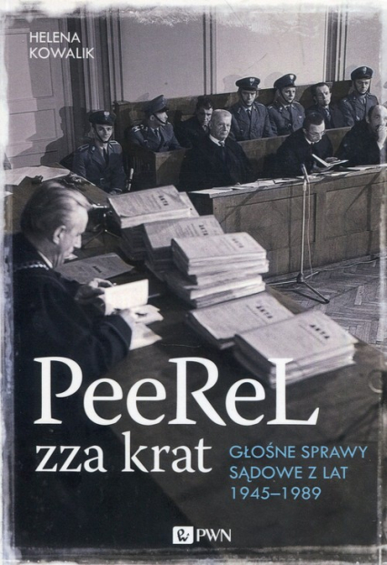 PeeReL zza krat Głośne sprawy sądowe z lat 1945-1989 - Helena Kowalik   okładka