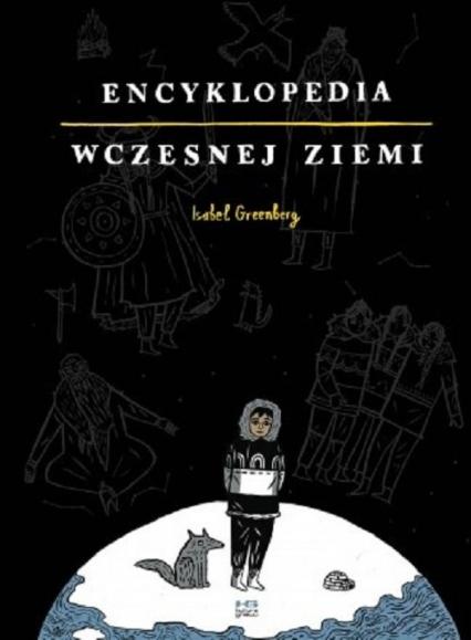 Encyklopedia Wczesnej Ziemi - Isabel Greenberg | okładka
