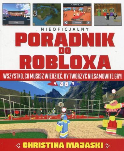 Nieoficjalny poradnik do Robloxa Wszystko, co musisz wiedzieć, by tworzyć niesamowite gry - Christina Majaski | okładka