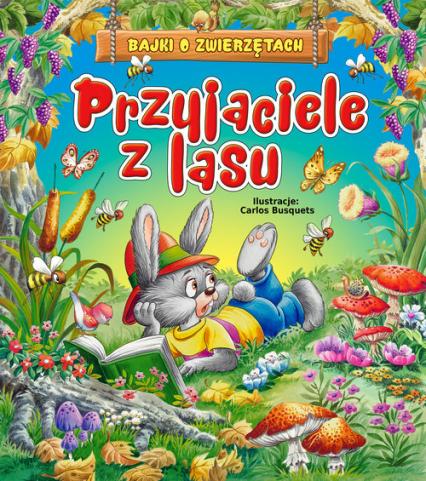 Przyjaciele z lasu Bajki o zwierzętach - Beata Wojciechowska-Dudek | okładka