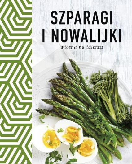 Szparagi i nowalijki Wiosna na talerzu - zbiorowe opracowanie | okładka