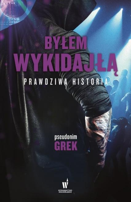 Byłem wykidajłą Prawdziwa historia - Grek pseudonim   okładka