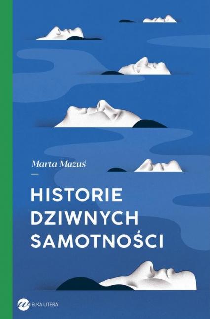 Historie dziwnych samotności - Marta Mazuś | okładka