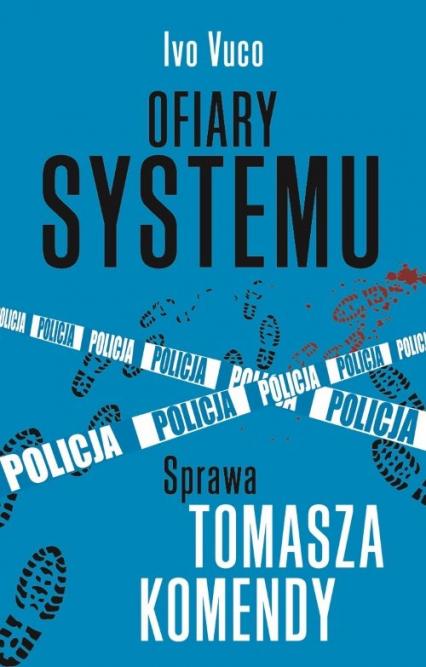 Ofiary systemu Sprawa Tomasza Komendy - Ivo Voco | okładka