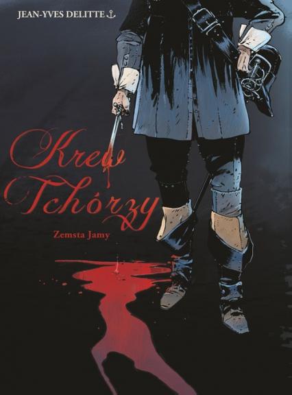 Krew Tchórzy Tom 1 Zemsta Jamy - Jean-Yves Delitte | okładka