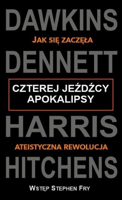 Czterej jeźdźcy apokalipsy Jak się zaczęła ateistyczna rewolucja - Dawkins Richard, Dennett Daniel C., Harris Sam | okładka