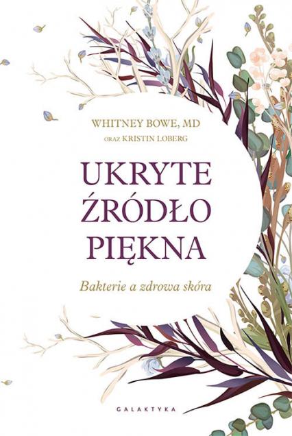 Ukryte źródło piękna Bakterie a zdrowa skóra - Bowe Whitney   okładka