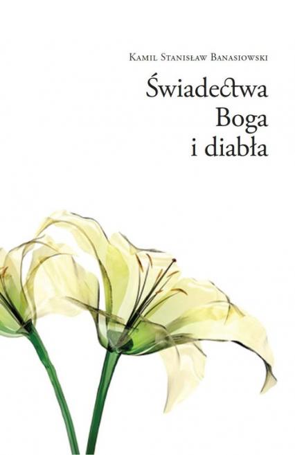 Świadectwa Boga i diabła - Banasiowski Kamil Stanisław | okładka