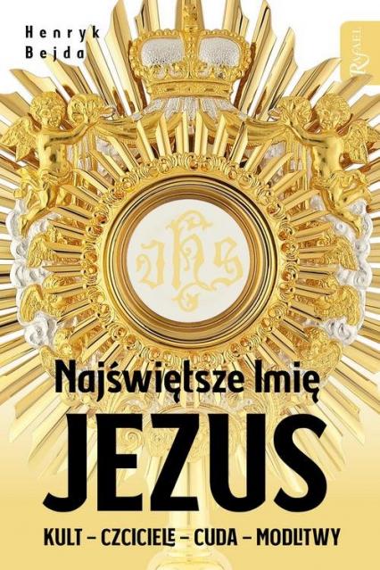 Najświętsze Imię Jezus Kult - Czciciele - Cuda - Modlitwy - Henryk Bejda | okładka