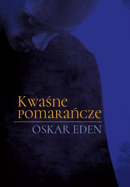 Kwaśne pomarańcze - Oskar Eden | okładka