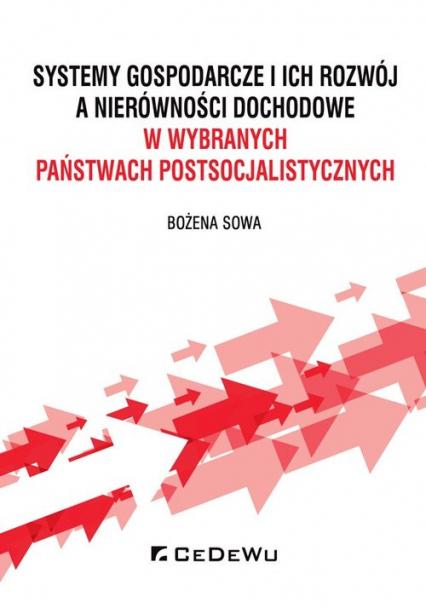 Systemy gospodarcze i ich rozwój a nierówności dochodowe w wybranych państwach postsocjalistycznych - Sowa Bożena | okładka