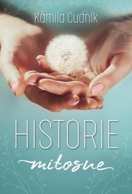 Historie miłosne - Kamila Cudnik | okładka