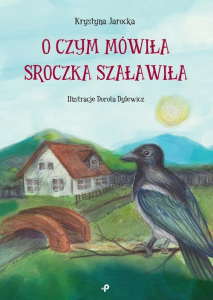 O czym mówiła Sroczka Szaławiła - Krystyna Jarocka | okładka