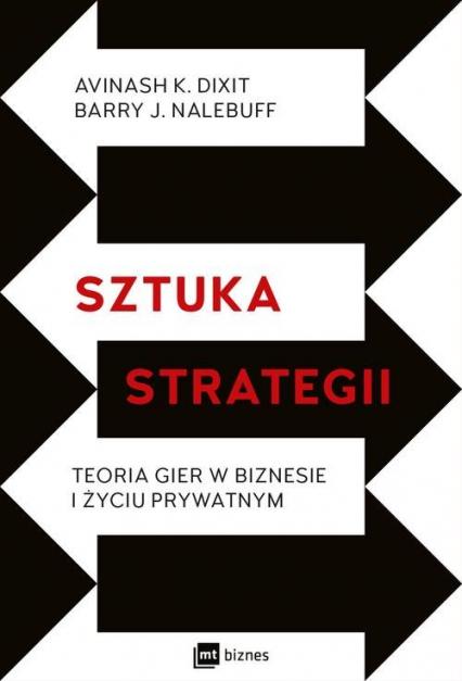 Sztuka strategii Teoria gier w biznesie i życiu prywatnym - Dixit Avinash K., Nalebuff Barry J. | okładka