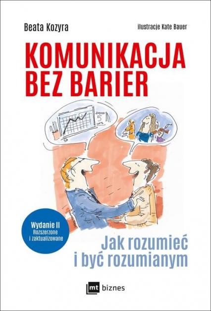 Komunikacja bez barier Jak rozumieć i być rozumianym - Beata Kozyra | okładka