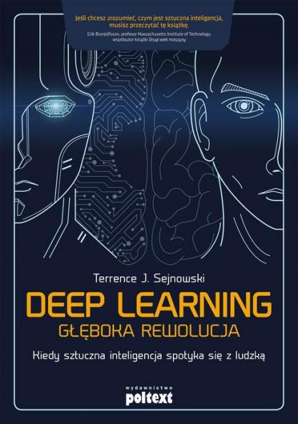 Deep learning Głęboka rewolucja Kiedy sztuczna inteligencja spotyka się z ludzką - Sejnowski Terrence J. | okładka
