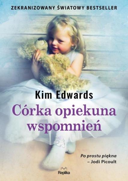 Córka opiekuna wspomnień - Kim Edwards   okładka