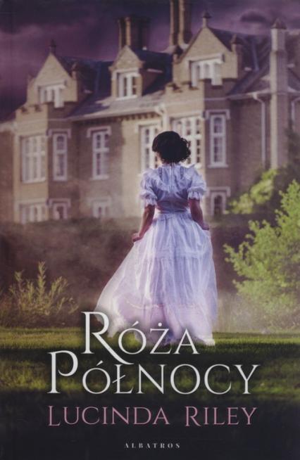 Róża Północy - Lucinda Riley | okładka