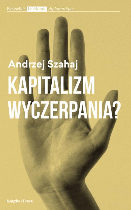 Kapitalizm wyczerpania? - Andrzej Szahaj | okładka