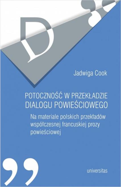 Potoczność w przekładzie dialogu powieściowego Na materiale polskich przekładów współczesnej francuskiej prozy powieściowej - Jadwiga Cook | okładka