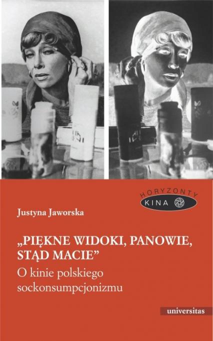 Piękne widoki, panowie, stąd macie O kinie polskiego sockonsumpcjonizmu - Justyna Jaworska | okładka