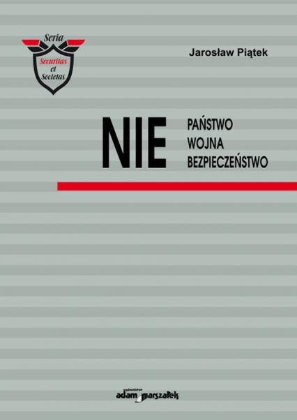 NIE Państwo Wojna Bezpieczeństwo - Jarosław Piątek   okładka