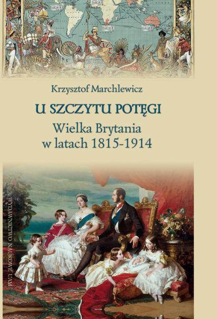 U szczytu potęgi Wielka Brytania w latach 1815-1914 - Krzysztof Marchlewicz | okładka