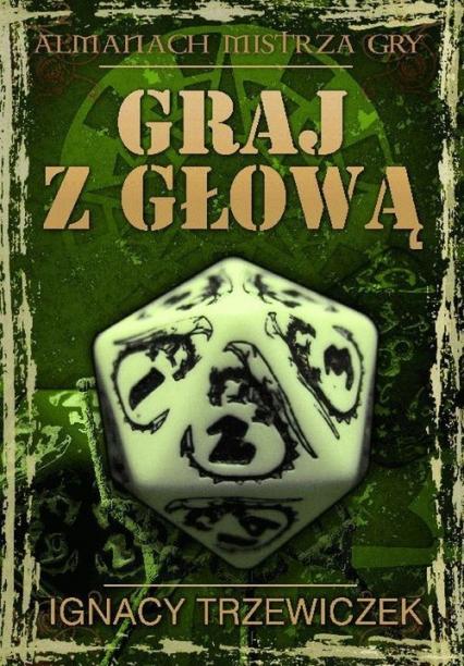 Graj z głową Almanach mistrza gry - Ignacy Trzewiczek | okładka