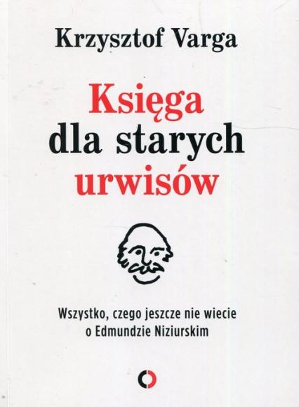 Księga dla starych urwisów Wszystko, czego jeszcze nie wiecie o Edmundzie Niziurskim - Krzysztof Varga | okładka