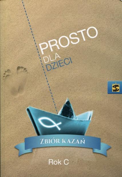 Prosto dla dzieci Zbiór kazań Rok C Kazania księdza Pogodnego -  | okładka