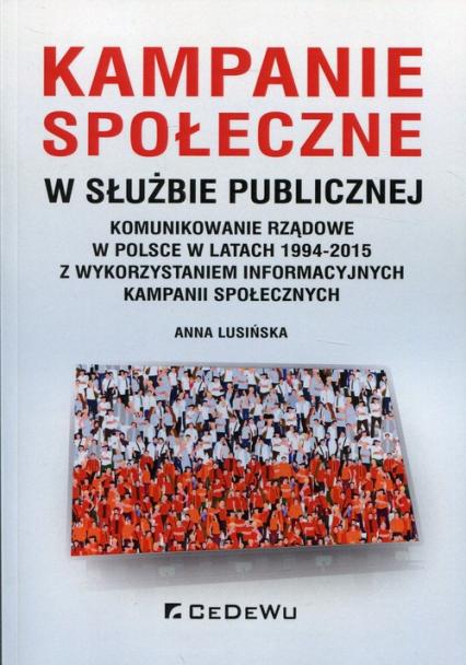Kampanie społeczne w służbie publicznej Komunikowanie rządowe w Polsce w latach 1994-2015 z wykorzystaniem informacyjnych kampanii społecznych - Anna Lusińska   okładka