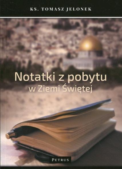 Notatki z pobytu w Ziemi Świętej - Tomasz Jelonek | okładka