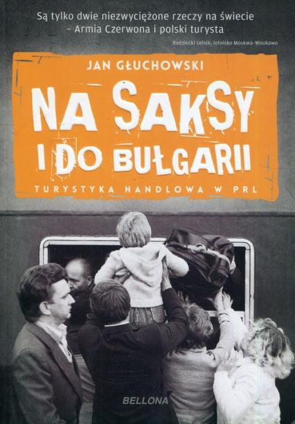 Na saksy i do Bułgarii Turystyka handlowa w PRL - Jan Głuchowski | okładka