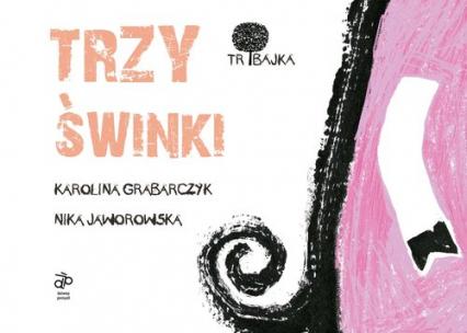 Tribajka Trzy świnki - Grabarczyk K., Jaworowska N. | okładka