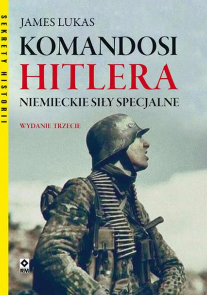 Komandosi Hitlera Niemieckie siły specjalne - James Lucas   okładka