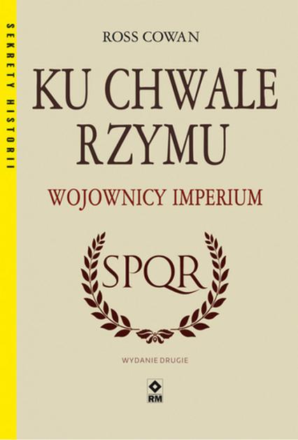 Ku chwale Rzymu Wojownicy Imperium - Ross Cowan | okładka