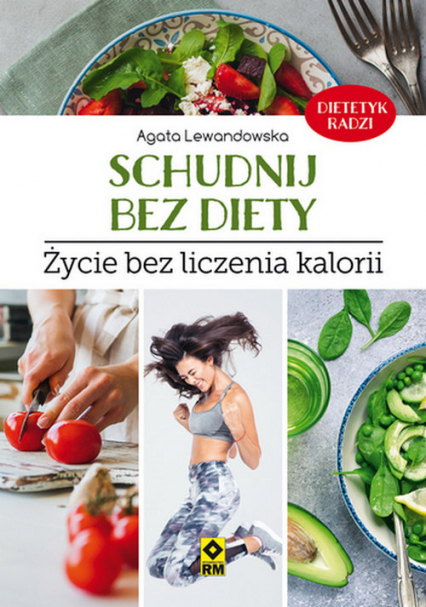 Schudnij bez diety Życie bez liczenia kalorii - Agata Lewandowska | okładka