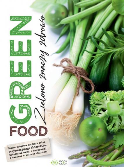 Green food. Zielono znaczy zdrowo -    okładka