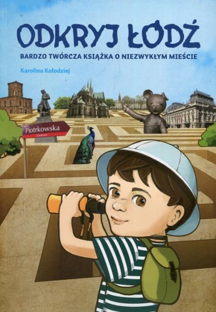 Odkryj Łódź Bardzo twórcza książka o niezwykłym mieście - Karolina Kołodziej | okładka