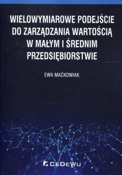 Wielowymiarowe podejście do zarządzania wartością w małym i średnim przedsiębiorstwie - Ewa Maćkowiak   okładka