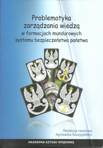 Problematyka zarządzania wiedzą w formacjach mundurowych systemu bezpieczeństwa państwa -  | okładka