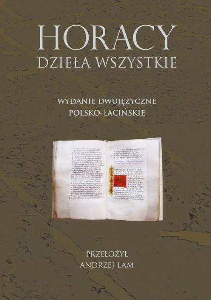 Horacy Dzieła wszystkie Wydanie dwujęzyczne polsko-łacińskie - Horacy | okładka