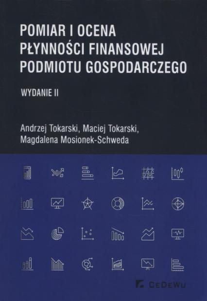 Pomiar i ocena płynności finansowej podmiotu gospodarczego - Tokarski Andrzej, Tokarski Maciej, Mosionek-Schweda Magdalena | okładka