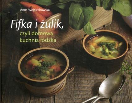 Fifka i żulik czyli domowa kuchnia łódzka - Anna Wojciechowska   okładka