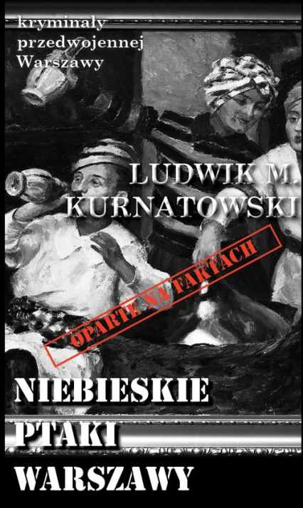 Niebieskie ptaki Warszawy - Kurnatowski Ludwik M. | okładka
