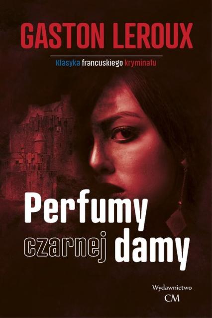 Perfumy czarnej damy - Gaston Leroux | okładka