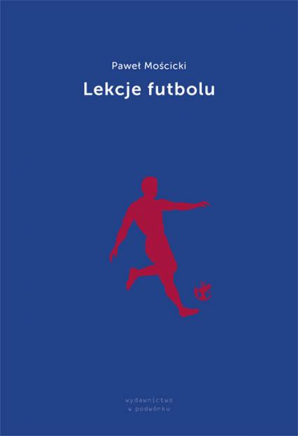 Lekcje futbolu - Paweł Mościcki | okładka